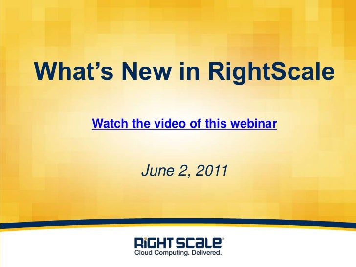 What's New in RightScaleMarch 17, 2011<br />Watch the video of this webinar<br />