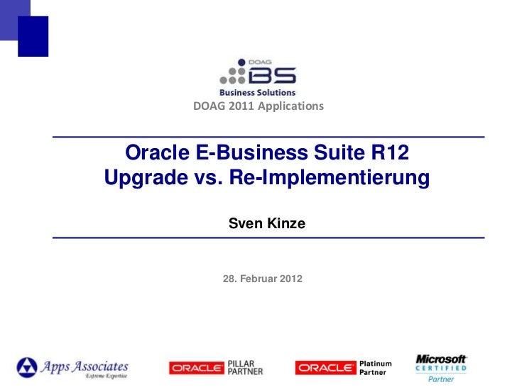 DOAG 2011 Applications Oracle E-Business Suite R12Upgrade vs. Re-Implementierung              Sven Kinze             28. F...