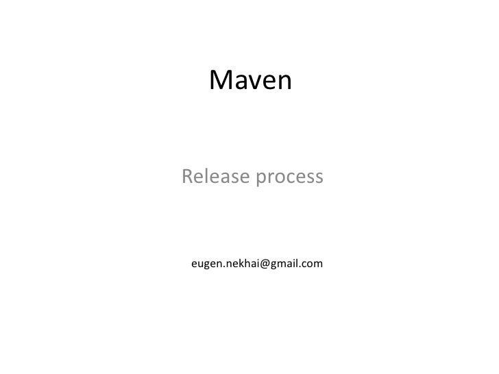 Maven<br />Release process<br />eugen.nekhai@gmail.com<br />