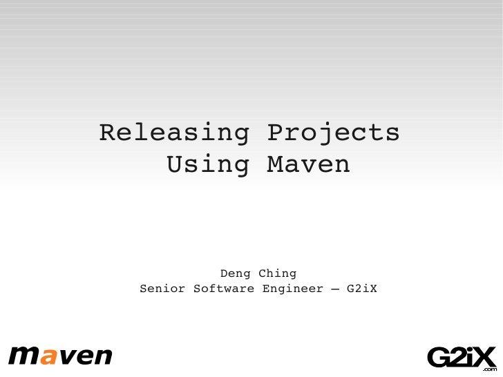 ReleasingProjects         UsingMaven                    DengChing       SeniorSoftwareEngineer–G2iX              ...