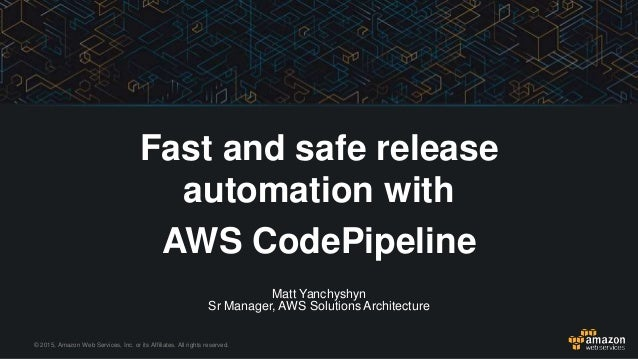 © 2015, Amazon Web Services, Inc. or its Affiliates. All rights reserved. Matt Yanchyshyn Sr Manager, AWS Solutions Archit...