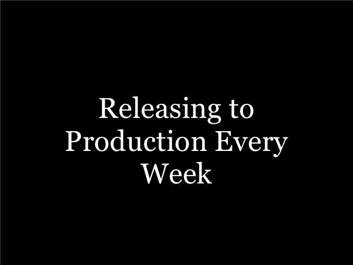 Releasing to Production Every      Week