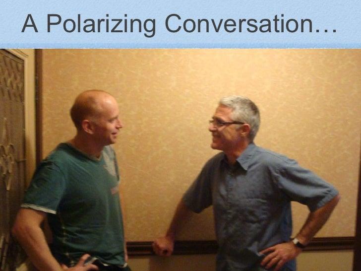 A Polarizing Conversation…