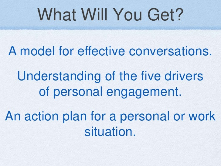 What Will You Get?A model for effective conversations.  Understanding of the five drivers     of personal engagement.An ac...