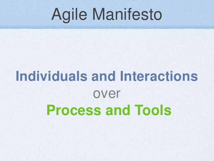 Agile ManifestoIndividuals and Interactions            over     Process and Tools