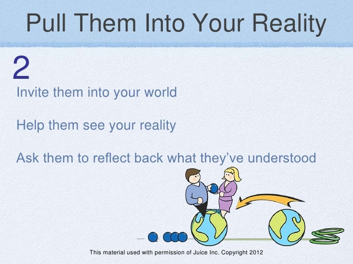 Pull Them Into Your Reality2Invite them into your worldHelp them see your realityAsk them to reflect back what they've und...