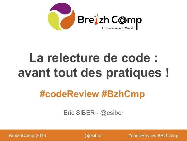 BreizhCamp 2016 #BzhCmp #codeReview #BzhCmp BreizhCamp 2016 #codeReview #BzhCmp La relecture de code : avant tout des prat...