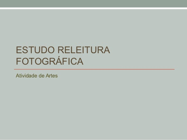 ESTUDO RELEITURAFOTOGRÁFICAAtividade de Artes