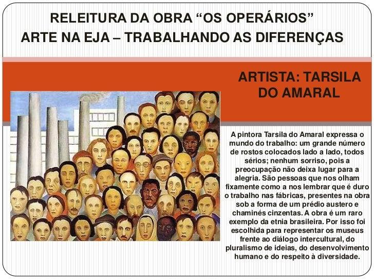"""RELEITURA DA OBRA """"OS OPERÁRIOS""""ARTE NA EJA – TRABALHANDO AS DIFERENÇAS                           ARTISTA: TARSILA        ..."""