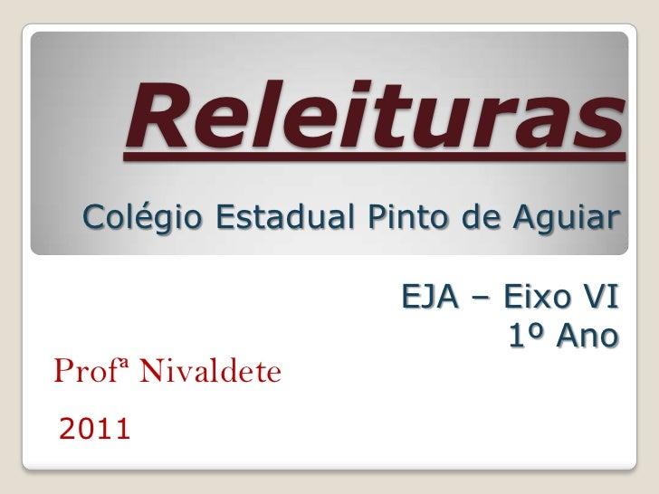 Releituras Colégio Estadual Pinto de Aguiar                   EJA – Eixo VI                         1º AnoProfª Nivaldete2...