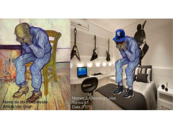 Nomes:Andressa e LuísaNome da obra:Depressão   Turma:81Artista:Van Gogh         Data:2/7/12