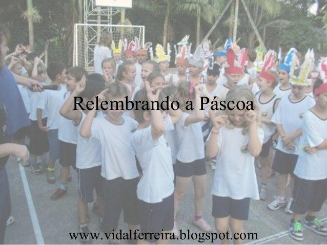 Relembrando a Páscoa www.vidalferreira.blogspot.com