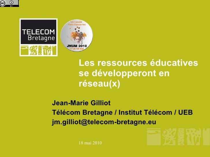Les ressources éducatives        se développeront en        réseau(x) Jean-Marie Gilliot Télécom Bretagne / Institut Téléc...
