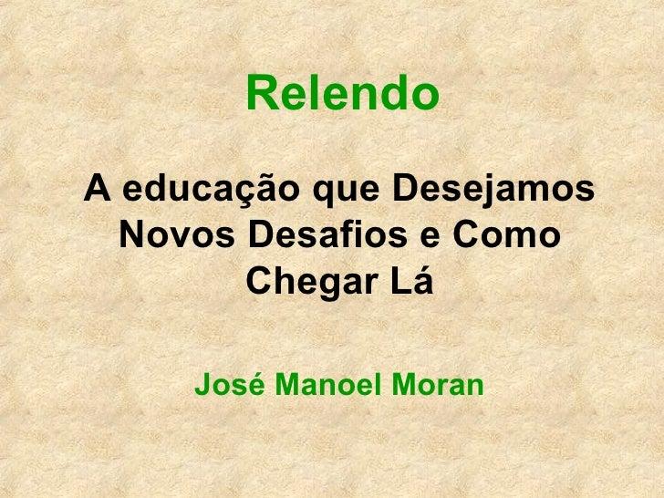 Relendo A educação que Desejamos   Novos Desafios e Como         Chegar Lá       José Manoel Moran