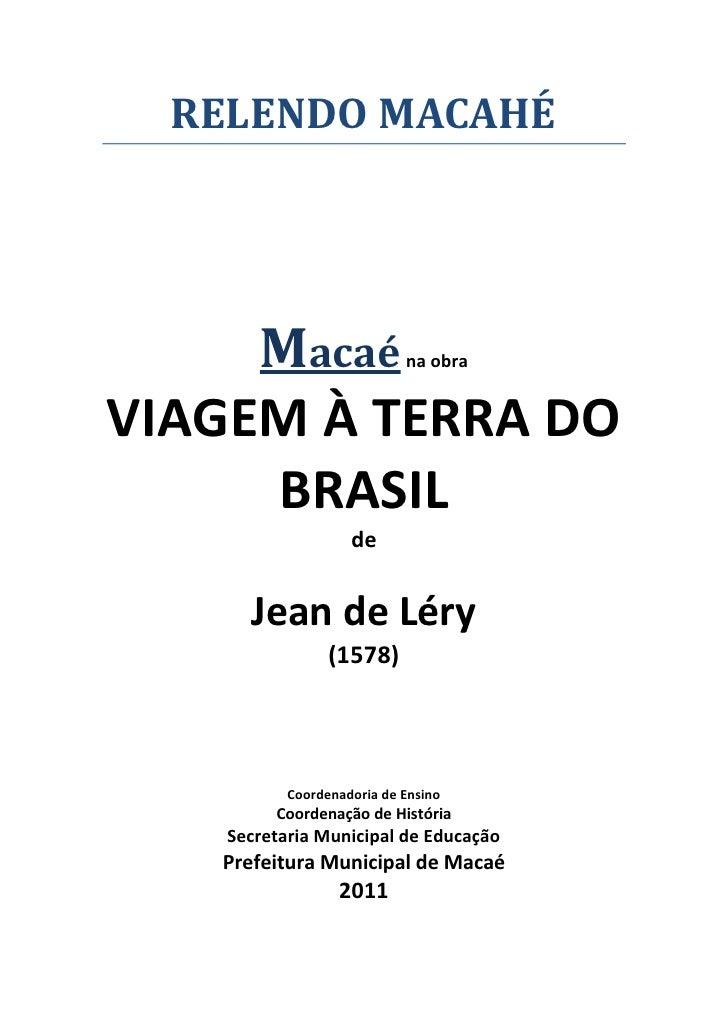 RELENDO MACAHÉ     Macaé                  na obraVIAGEM À TERRA DO     BRASIL                    de      Jean de Léry     ...