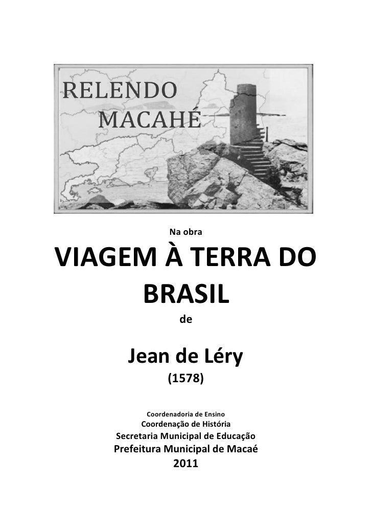 Na obraVIAGEM À TERRA DO     BRASIL                   de     Jean de Léry                (1578)          Coordenadoria de ...