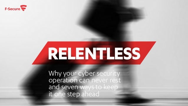 RELENTLESS Why your cyber security operation can never rest and seven ways to keep it one step ahead