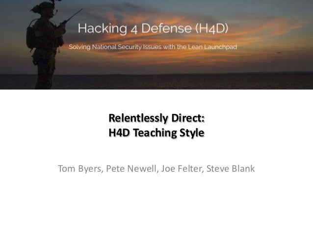 Relentlessly Direct: H4D Teaching Style Tom Byers, Pete Newell, Joe Felter, Steve Blank