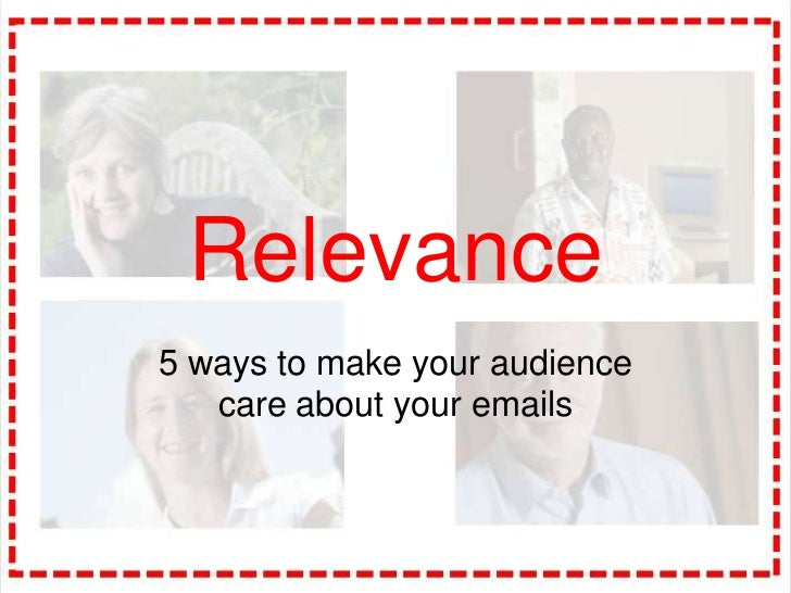 Relevance<br />5 ways to make your audience care about your emails<br />