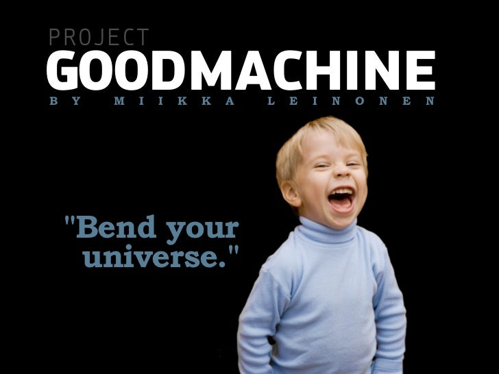 PROJECT GOODMACHINE B   Y   M   I   I   K   K   A   L   E   I   N   O   N   E   N         Bend your      universe.