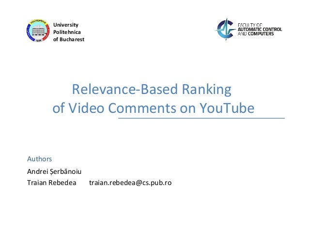 Authors University Politehnica of Bucharest Relevance-Based Ranking of Video Comments on YouTube Andrei Șerbănoiu Traian R...