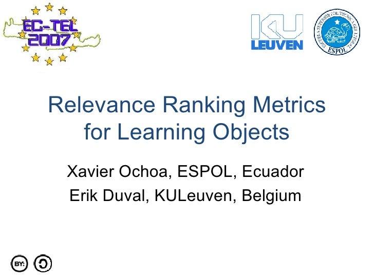 Relevance Ranking Metrics for Learning Objects Xavier Ochoa, ESPOL, Ecuador Erik Duval, KULeuven, Belgium