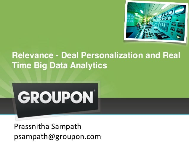Relevance - Deal Personalization and Real Time Big Data Analytics Prassnitha  Sampath   psampath@groupon.com