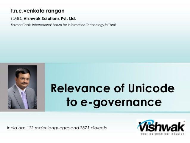 Relevance of Unicode to e-governance India has 122 major languages and 2371 dialects t.n.c.venkata rangan CMD, Vishwak Sol...