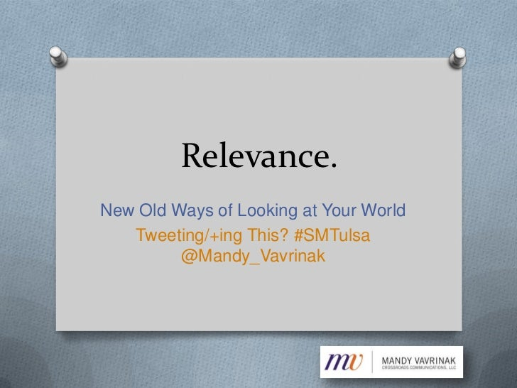 Relevance.New Old Ways of Looking at Your World   Tweeting/+ing This? #SMTulsa         @Mandy_Vavrinak