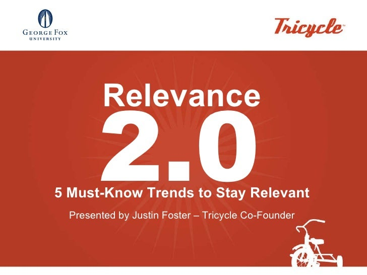 Relevance 5 Must-Know Trends to Stay Relevant Presented by Justin Foster – Tricycle Co-Founder 2.0