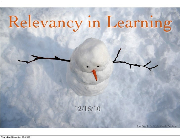 Relevancy in Learning                              12/16/10                                         It's a Wonderful Life ...