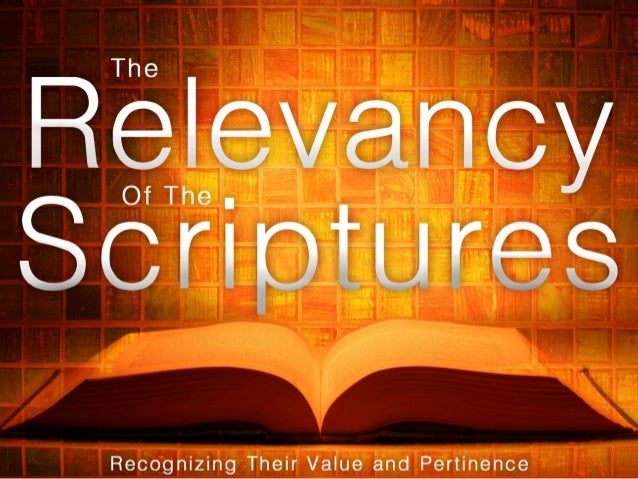 Introduction:•Many people ask, Are the Scripturesreally relevant for us today?•It is also good to ask, If the Scripturesar...
