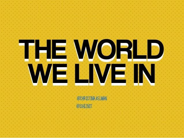 THE WORLD WE LIVE IN THE WORLD WE LIVE IN @christina.kelman @1shiznit