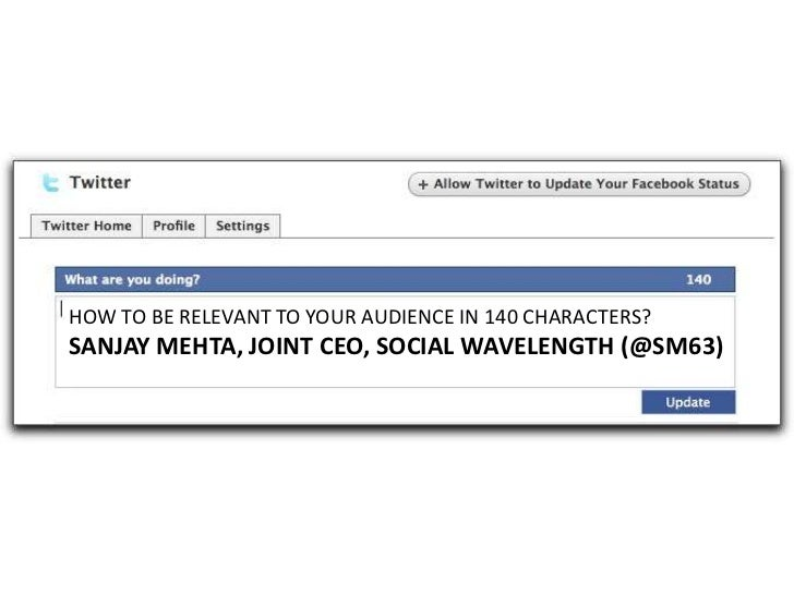 HOW TO BE RELEVANT TO YOUR AUDIENCE IN 140 CHARACTERS?SANJAY MEHTA, JOINT CEO, SOCIAL WAVELENGTH (@SM63)