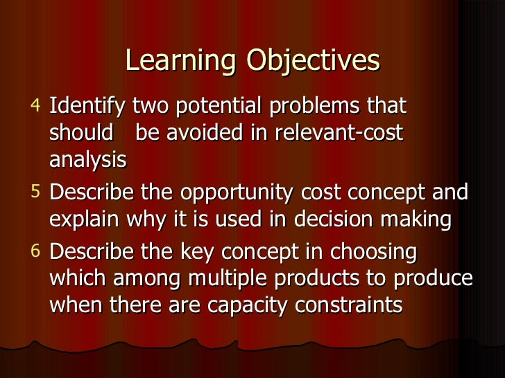 relevant cost 1 objectives 11 define relevant costs, opportunity costs, sunk costs, and out-of-pocket costs 12 explain the above costs in the context of decision making.