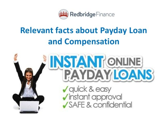 Relevant facts about Payday Loan and Compensation