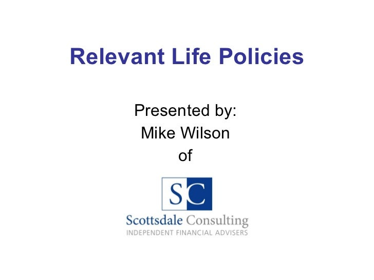 Relevant Life Policies Presented by: Mike Wilson of