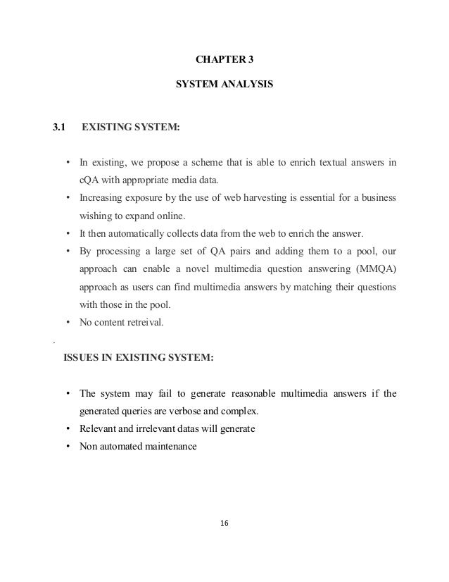 16 CHAPTER 3 SYSTEM ANALYSIS 3.1 EXISTING SYSTEM: • In existing, we propose a scheme that is able to enrich textual answer...