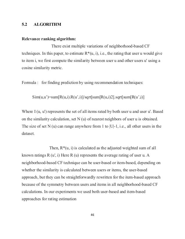 46 5.2 ALGORITHM Relevance ranking algorithm: There exist multiple variations of neighborhood-based CF techniques. In this...