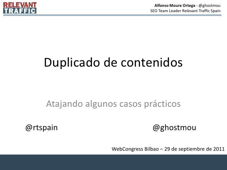 Duplicado de contenidos<br />Atajando algunos casos prácticos<br />@rtspain<br />@ghostmou<br />WebCongress Bilbao – 29 de...