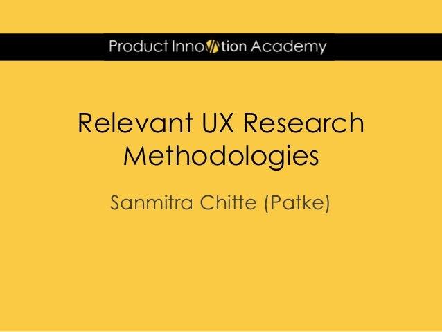 Relevant UX Research Methodologies Sanmitra Chitte (Patke)