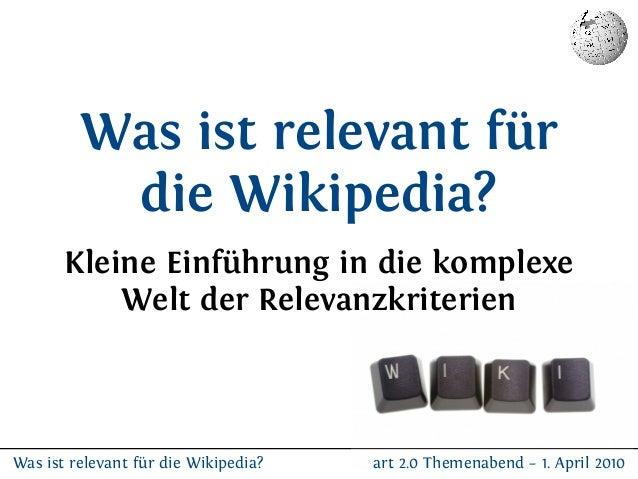 Was ist relevant für          die Wikipedia?       Kleine Einführung in die komplexe           Welt der RelevanzkriterienW...