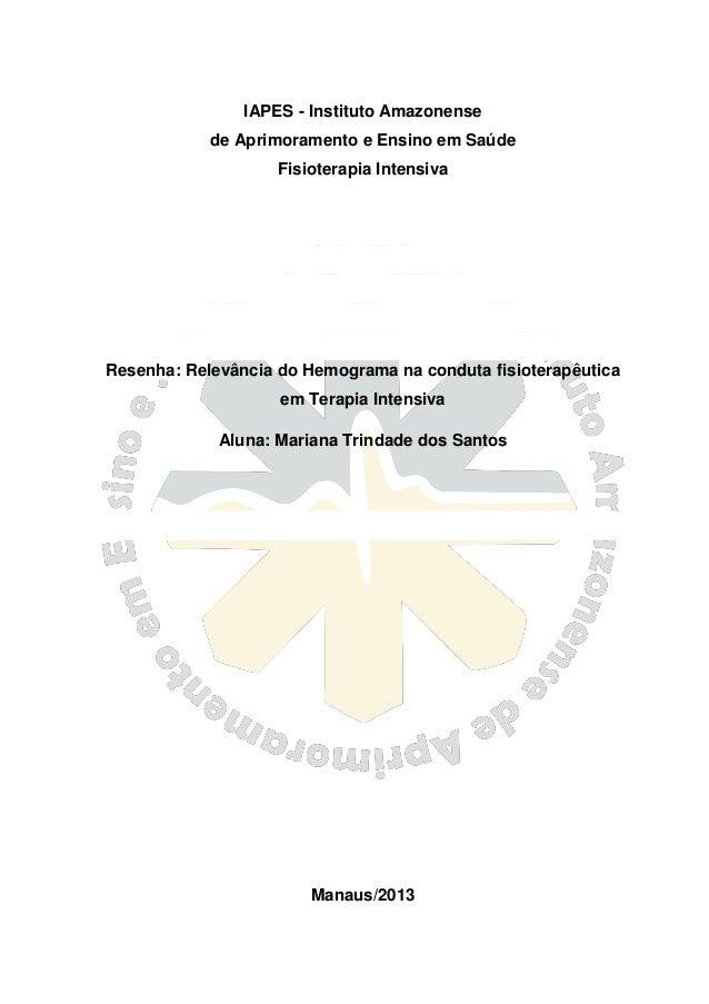 IAPES - Instituto Amazonense de Aprimoramento e Ensino em Saúde Fisioterapia Intensiva Resenha: Relevância do Hemograma na...