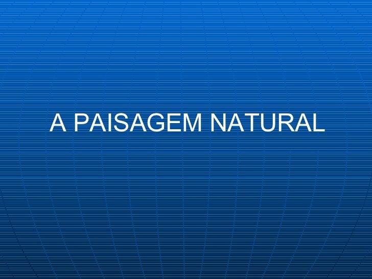 A PAISAGEM NATURAL