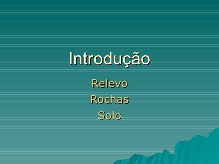 Introdução  Relevo  Rochas   Solo