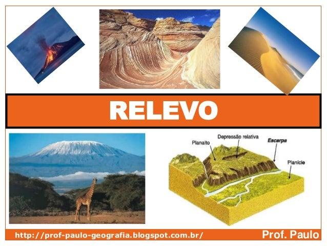 RELEVOhttp://prof-paulo-geografia.blogspot.com.br/   Prof. Paulo