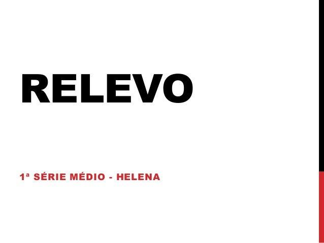 RELEVO1ª SÉRIE MÉDIO - HELENA