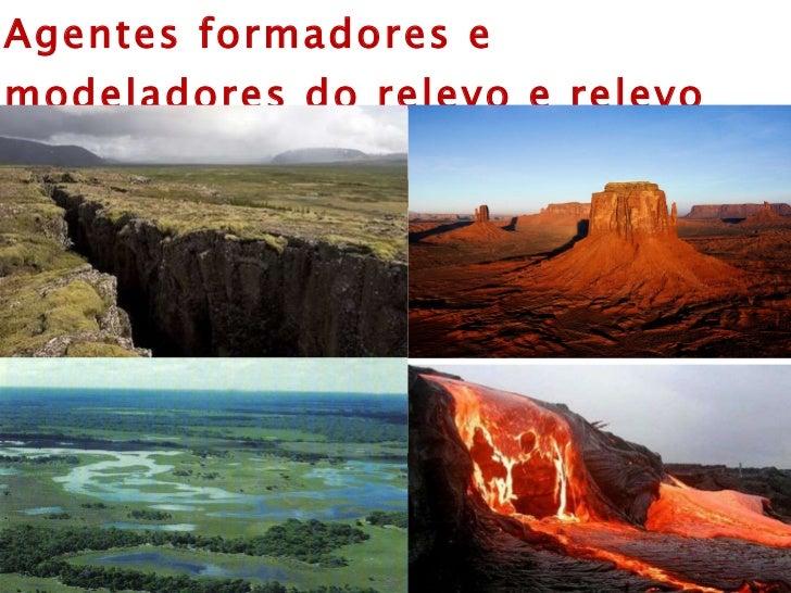 Agentes formadores e modeladores do relevo e relevo Brasileiro