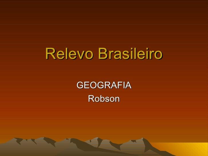 Relevo Brasileiro GEOGRAFIA Robson