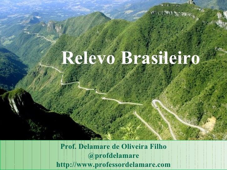 Relevo Brasileiro Prof. Delamare de Oliveira Filho         @profdelamarehttp://www.professordelamare.com